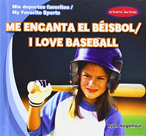 Me Encanta El B'Isbol / I Love Baseball (Mis Deportes Favoritos / My Favorite Sports)