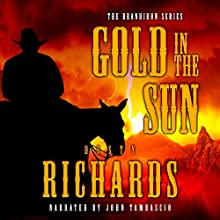 Gold in the Sun: The Brandiron, Book 5 Audiobook by Dusty Richards Narrated by John Tambascio