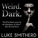WEIRD. DARK. | Luke Smitherd