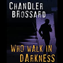 Who Walk in Darkness: A Novel Audiobook by Chandler Brossard Narrated by Noah Michael Levine
