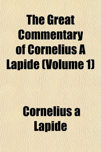 The Great Commentary of Cornelius a Lapide (Volume 1)