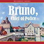 Bruno, Chief of Police (       UNABRIDGED) by Martin Walker Narrated by Robert Ian MacKenzie
