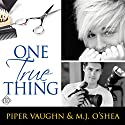 One True Thing (       UNABRIDGED) by Piper Vaughn, M.J. O'Shea Narrated by Rusty Topsfield