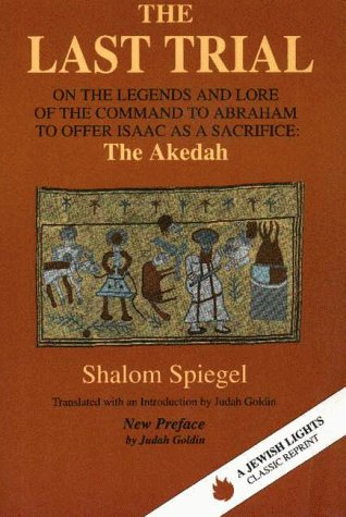 The Last Trial: On the Legends and Lore of the Command to Abraham to Offer Isaac as a Sacrifice : The Akedah 1899-1984 (Jewish Lights Classic Reprint), SHALOM SPIEGEL