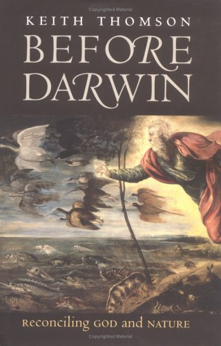 Before Darwin: Reconciling God and Nature, Keith Stewart Thomson
