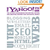 The Yahoo! Style Guide: The Ultimate Sourcebook for Writing, Editing, and Creating Content for the Digital World...