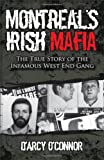 Montreal's Irish Mafia: The True Story of the Infamous West End Gang D'Arcy O'Connor
