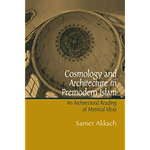 Cosmology And Architecture in Premodern Islam: An Architectural Reading of Mystical Ideas (Suny Series in Islam)