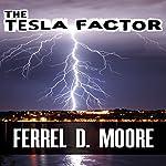 The Tesla Factor | Ferrel D. Moore