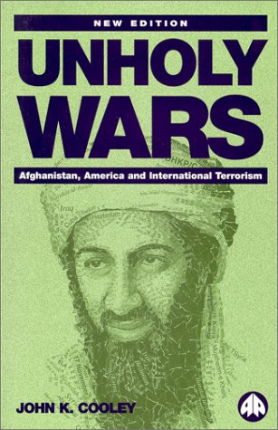 Unholy Wars: Afghanistan, America and International Terrorism, JOHN K. COOLEY