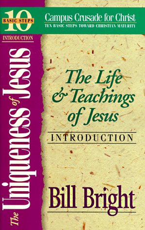 The Uniqueness of Jesus: The Life and Teachings of Jesus (Ten Basic Steps Toward Christian Maturity, Introduction)