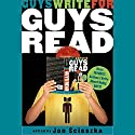 Guys Write for Guys Read: Boys' Favorite Authors Write About Being Boys Audiobook by Jon Scieszka, Chris Crutcher, Stephen King, Matt Groening, Daniel Pinkwater, Neil Gaiman Narrated by Greg Abbey