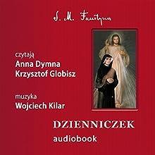 Dzienniczek: Milosierdzie Boze w duszy mojej (       UNABRIDGED) by Faustyna M. Kowalska Narrated by Anna Dymna, Krzysztof Globisz