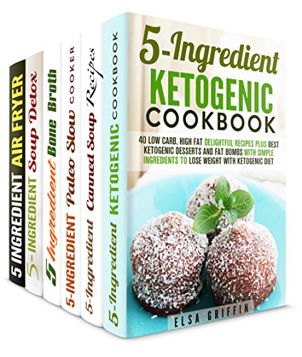 Only 5-Ingredients Box Set (6 in 1): 230 Ketogenic, Canned Soup, Paleo Slow Cooker, Bone Broth, Soup Detox, Air Fryer Recipes to Add to Your Cooking Routine (Simple Meals & Quick and Easy Recipes) by Elsa Griffin, Marisa Lee, Paula Hess, Melissa Hendricks, Jillian Riggs, Tamara Norton