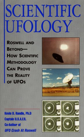 Scientific Ufology: Roswell and Beyond--How Scientific Methodology Can Prove the Reality of Ufos