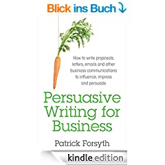 Persuasive Writing for Business: How to Write Proposals, Letters, Emails and Other Business Communications to Influence, Impress and Persuade (English Edition)