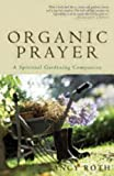 img - for Organic Prayer: A Spiritual Gardening Companion book / textbook / text book