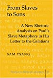 img - for From Slaves to Sons: A New Rhetoric Analysis on Paul's Slave Metaphors in His Letter to the Galatians (Studies in Biblical Literature, Vol. 81) book / textbook / text book
