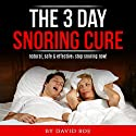 The 3 Day Snoring Cure: Natural, Safe and Effective: Stop Snoring Now! Audiobook by David Boe Narrated by David Boe
