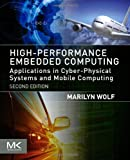 High-Performance Embedded Computing, Second Edition: Applications in Cyber-Physical Systems and Mobile Computing (Morgan Kaufmann Series in Computer Graphics)