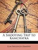 img - for A Shooting Trip to Kamchatka book / textbook / text book