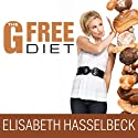 The G-Free Diet: A Gluten-Free Survival Guide Audiobook by Elisabeth Hasselbeck Narrated by Cassandra Campbell