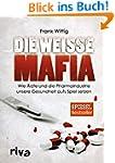 Die wei�e Mafia: Wie �rzte und die Ph...