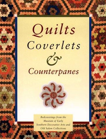 Quilts, Coverlets, and Counterpanes: Bedcoverings from the Museum of Early Southern Decorative Arts and Old Salem Collec