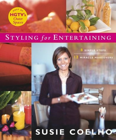 Image for Susie Coelho's Styling for Entertaining : 8 Simple Steps, 12 Miracle Makeovers