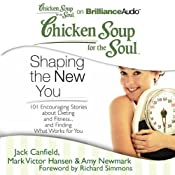 Chicken Soup for the Soul: Shaping the New You: 101 Encouraging Stories about Dieting and Fitness...and Finding What Works for You | [Jack Canfield, Mark Victor Hansen, Amy Newmark (editor), Richard Simmons (foreword)]