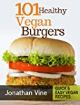 Cookbook: 101 healthy Vegan Burgers R...