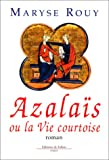 echange, troc Maryse Rouy - Azalaïs, ou, La Vie Courtoise