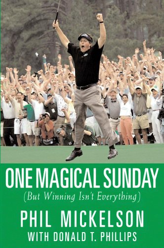 One Magical Sunday: (But Winning Isn't Everything), Phil Mickelson, Donald T. Phillips
