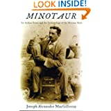 Minotaur: Sir Arthur Evans and the Archaeology of the Minoan Myth