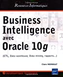 echange, troc Claire Noirault - Business Intelligence avec Oracle 10g : ETL, Data warehouse, Data mining, rapports...