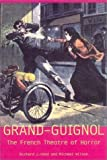 Grand-Guignol: The French Theatre of Horror (Exeter Performance Studies)