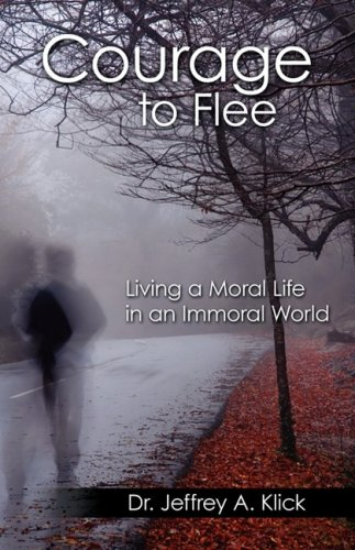 Book: Courage to Flee - Living a Moral Life in an Immoral World by Dr. Jeff Klick