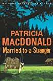 Married to a Stranger: A Novel (0743269551) by MacDonald, Patricia
