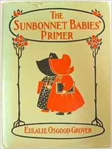 The SUNBONNET BABIES' PRIMER (Replica of the Antique