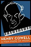 img - for Henry Cowell: A Man Made of Music by Sachs Joel (2015-07-01) Paperback book / textbook / text book