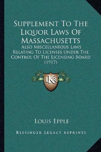 Supplement to the Liquor Laws of Massachusetts: Also Miscellaneous Laws Relating to Licenses Under the Control of the Licensing Board (1917)