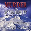 Murder on Mt. McKinley: A Summit Murder Mystery, Book 3 Audiobook by Charles G. Irion, Ronald J. Watkins Narrated by Greg Lutz
