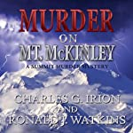 Murder on Mt. McKinley: A Summit Murder Mystery, Book 3 (       UNABRIDGED) by Charles G. Irion, Ronald J. Watkins Narrated by Greg Lutz