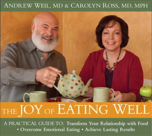 The Joy of Eating Well: A Practical Guide to- Transform Your Relationship with Food- Overcome Emotional Eating- Achieve Lasting Results (Andrew Weil True Food compare prices)