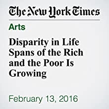 Disparity in Life Spans of the Rich and the Poor Is Growing Other by Sabrina Tavernise Narrated by Kristi Burns