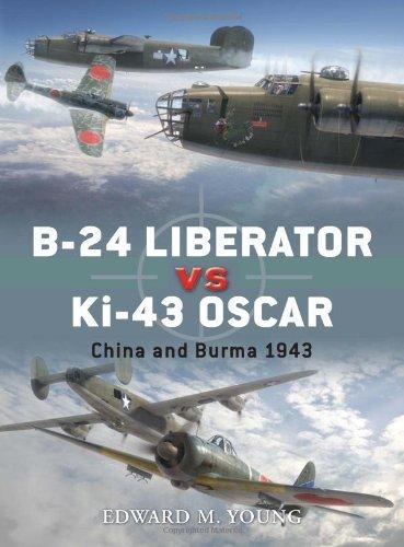 B-24 Liberator vs Ki-43 Oscar: China and Burma 1943 (Duel) [Paperback] [2012] (Author) Edward M. Young, Jim Laurier