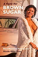 A Taste for Brown Sugar: Black Women in Pornography