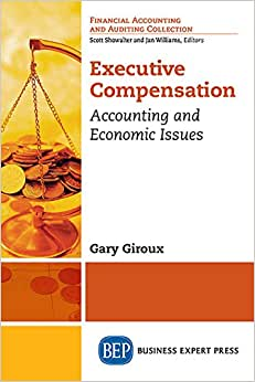 Executive Compensation: Accounting And Economic Issues (Financial Accounting And Auditing Collection)