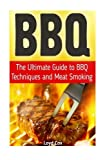 Bbq: The Ultimate Guide to BBQ Techniques and Meat Smoking