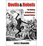 img - for [(Devils and Rebels: The Making of Hawthorne's Damned Politics)] [Author: Larry J. Reynolds] published on (December, 2008) book / textbook / text book